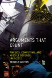 Arguments that Count: Physics, Computing, and Missile Defense, 1949-2012, Slayton, Rebecca