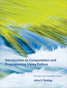 Introduction to Computation and Programming Using Python, revised and expanded edition, Guttag, John V.
