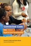 Connected Code: Why Children Need to Learn Programming, Kafai, Yasmin B. & Burke, Quinn