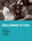 Girls Coming to Tech!: A History of American Engineering Education for Women, Bix, Amy Sue