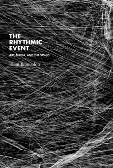 The Rhythmic Event: Art, Media, and the Sonic, Ikoniadou, Eleni