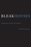Bleak Houses: Disappointment and Failure in Architecture, Brittain-Catlin, Timothy J.