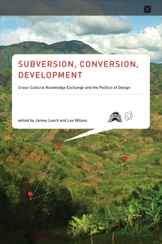 Subversion, Conversion, Development: Cross-Cultural Knowledge Exchange and the Politics of Design,