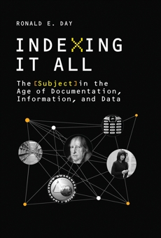 Indexing It All: The Subject in the Age of Documentation, Information, and Data, Day, Ronald E.