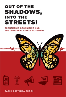 Out of the Shadows, Into the Streets!: Transmedia Organizing and the Immigrant Rights Movement, Costanza-Chock, Sasha