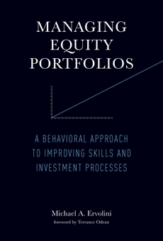 Managing Equity Portfolios: A Behavioral Approach to Improving Skills and Investment Processes, Ervolini, Michael A.