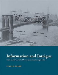 Information and Intrigue: From Index Cards to Dewey Decimals to Alger Hiss, Burke, Colin B.