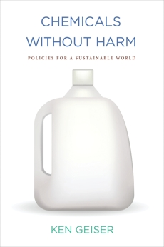 Chemicals without Harm: Policies for a Sustainable World, Geiser, Ken