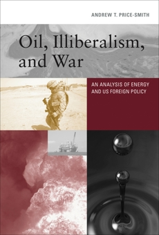 Oil, Illiberalism, and War: An Analysis of Energy and US Foreign Policy, Price-Smith, Andrew T.