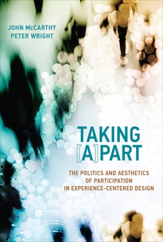 Taking [A]part: The Politics and Aesthetics of Participation in Experience-Centered Design, McCarthy, John & Wright, Peter