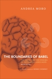 The Boundaries of Babel, second edition: The Brain and the Enigma of Impossible Languages, Moro, Andrea
