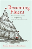 Becoming Fluent: How Cognitive Science Can Help Adults Learn a Foreign Language, Roberts, Richard & Kreuz, Roger