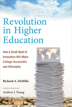 Revolution in Higher Education: How a Small Band of Innovators Will Make College Accessible and Affordable, Demillo, Richard A.