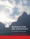 Managing Risk and Uncertainty: A Strategic Approach, Friberg, Richard