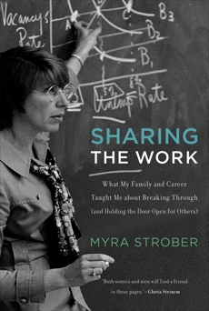 Sharing the Work: What My Family and Career Taught Me about Breaking Through (and Holding the Door Open for Others), Strober, Myra