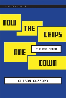 Now the Chips Are Down: The BBC Micro, Gazzard, Alison