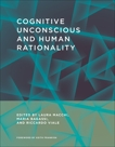 Cognitive Unconscious and Human Rationality,