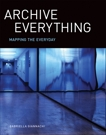 Archive Everything: Mapping the Everyday, Giannachi, Gabriella