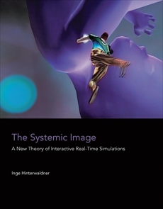 The Systemic Image: A New Theory of Interactive Real-Time Simulations, Hinterwaldner, Inge
