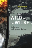 The Wild and the Wicked: On Nature and Human Nature, Hale, Benjamin