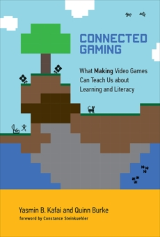 Connected Gaming: What Making Video Games Can Teach Us about Learning and Literacy, Kafai, Yasmin B. & Burke, Quinn