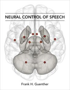 Neural Control of Speech, Guenther, Frank H.