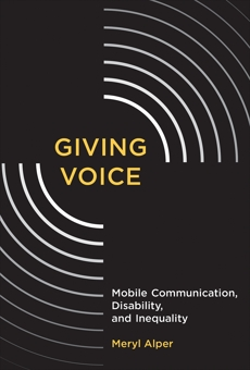 Giving Voice: Mobile Communication, Disability, and Inequality, Alper, Meryl