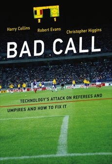 Bad Call: Technology's Attack on Referees and Umpires and How to Fix It, Evans, Robert & Higgins, Christopher & Collins, Harry