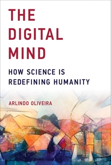 The Digital Mind: How Science Is Redefining Humanity, Oliveira, Arlindo
