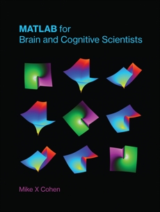 MATLAB for Brain and Cognitive Scientists, Cohen, Mike X