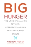 Big Hunger: The Unholy Alliance between Corporate America and Anti-Hunger Groups, Fisher, Andrew