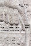 Evolving Enactivism: Basic Minds Meet Content, Hutto, Daniel D. & Myin, Erik