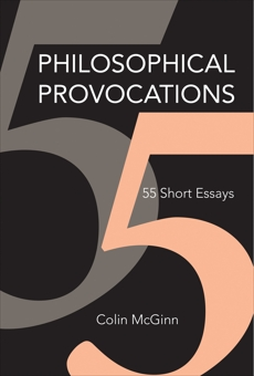 Philosophical Provocations: 55 Short Essays, McGinn, Colin