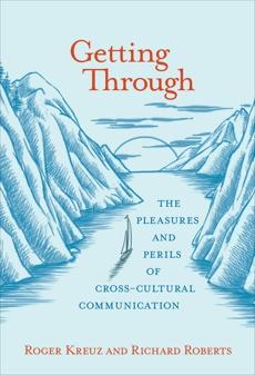 Getting Through: The Pleasures and Perils of Cross-Cultural Communication, Roberts, Richard & Kreuz, Roger