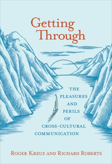 Getting Through: The Pleasures and Perils of Cross-Cultural Communication, Roberts, Richard & Kreuz, Roger