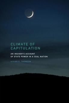 Climate of Capitulation: An Insider's Account of State Power in a Coal Nation, Thomson, Vivian E.