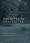 Architects' Gravesites: A Serendipitous Guide, Kuehn, Henry H.