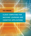 Cloud Computing for Machine Learning and Cognitive Applications, Hwang, Kai