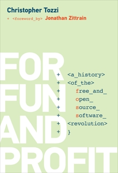 For Fun and Profit: A History of the Free and Open Source Software Revolution, Tozzi, Christopher