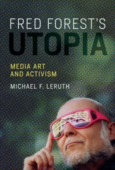 Fred Forest's Utopia: Media Art and Activism, Leruth, Michael F.