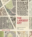 The Largest Art: A Measured Manifesto for a Plural Urbanism, Ryan, Brent D.