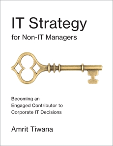 IT Strategy for Non-IT Managers: Becoming an Engaged Contributor to Corporate IT Decisions, Tiwana, Amrit