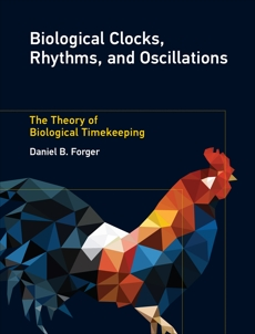 Biological Clocks, Rhythms, and Oscillations: The Theory of Biological Timekeeping, Forger, Daniel B.