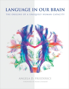 Language in Our Brain: The Origins of a Uniquely Human Capacity, Friederici, Angela D.
