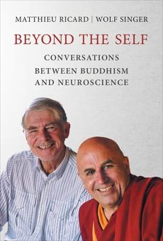 Beyond the Self: Conversations between Buddhism and Neuroscience, Ricard, Matthieu & Singer, Wolf