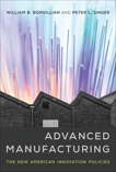Advanced Manufacturing: The New American Innovation Policies, Bonvillian, William B. & Singer, Peter L.