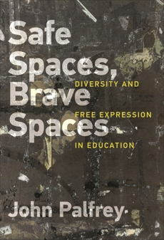 Safe Spaces, Brave Spaces: Diversity and Free Expression in Education, Palfrey, John