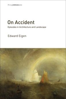 On Accident: Episodes in Architecture and Landscape, Eigen, Edward