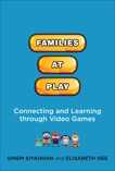 Families at Play: Connecting and Learning through Video Games, Siyahhan, Sinem & Gee, Elisabeth