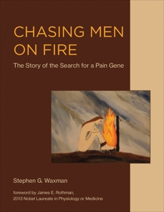 Chasing Men on Fire: The Story of the Search for a Pain Gene, Waxman, Stephen G.
